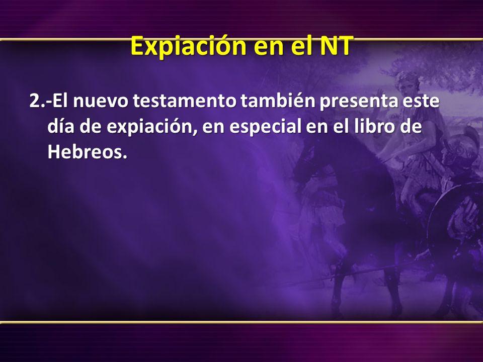Expiación en el NT2.-El nuevo testamento también presenta este día de expiación, en especial en el libro de Hebreos.