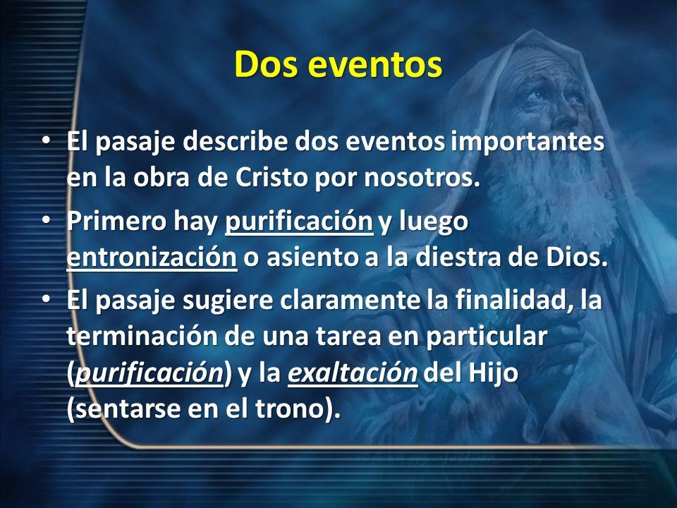 Dos eventos El pasaje describe dos eventos importantes en la obra de Cristo por nosotros.
