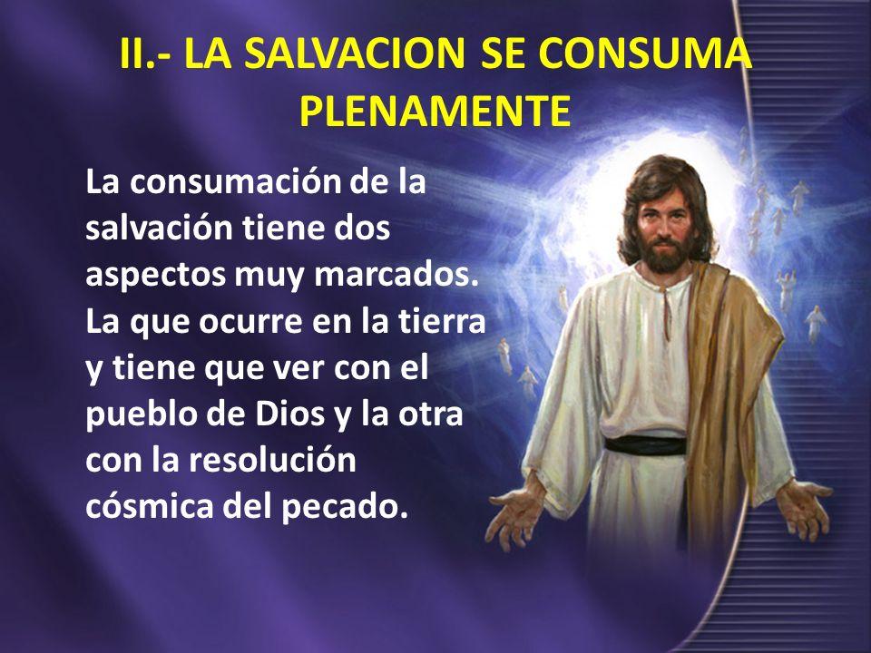 II.- LA SALVACION SE CONSUMA PLENAMENTE
