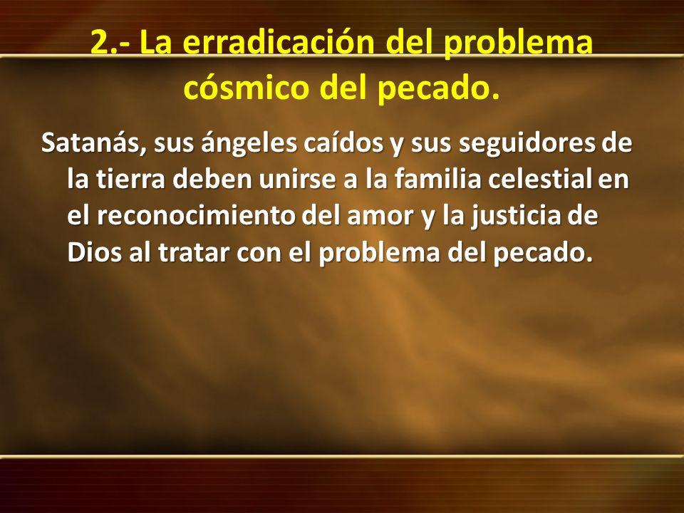 2.- La erradicación del problema cósmico del pecado.