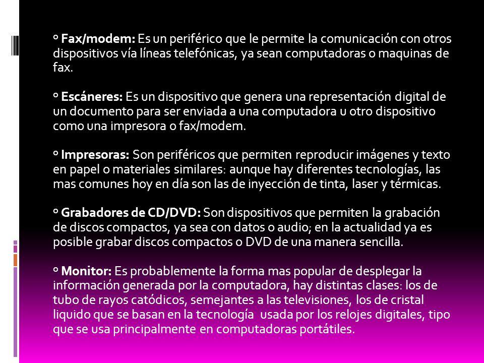 º Fax/modem: Es un periférico que le permite la comunicación con otros dispositivos vía líneas telefónicas, ya sean computadoras o maquinas de fax.