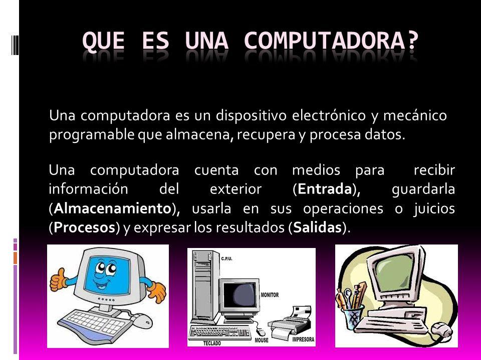 Que es una computadora Una computadora es un dispositivo electrónico y mecánico programable que almacena, recupera y procesa datos.