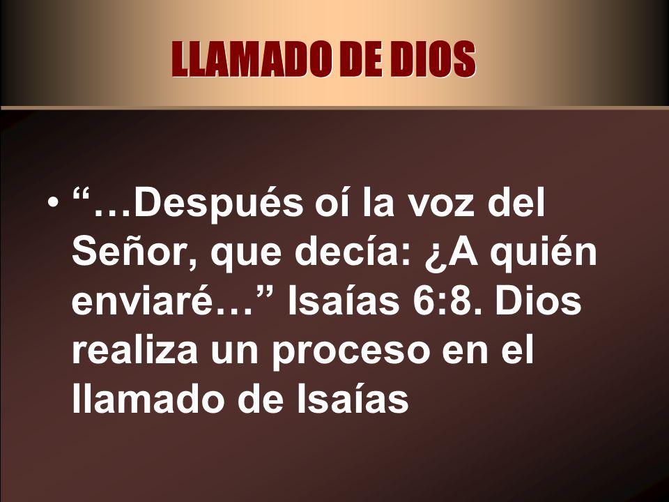 LLAMADO DE DIOS …Después oí la voz del Señor, que decía: ¿A quién enviaré… Isaías 6:8.