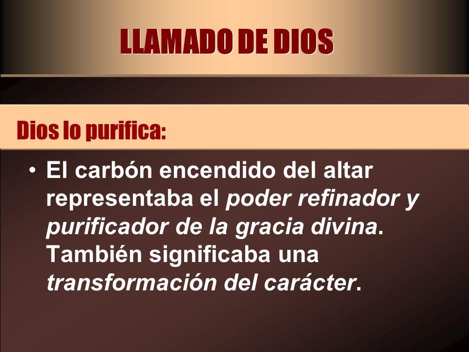 LLAMADO DE DIOS Dios lo purifica:
