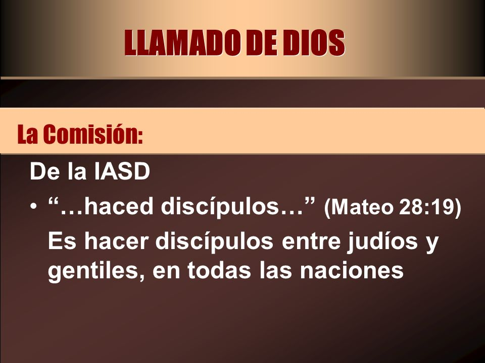 LLAMADO DE DIOS La Comisión: De la IASD
