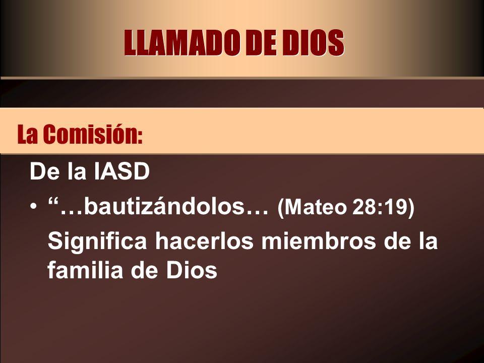 LLAMADO DE DIOS La Comisión: De la IASD …bautizándolos… (Mateo 28:19)