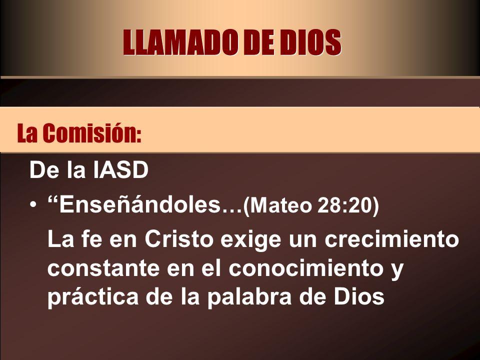 LLAMADO DE DIOS La Comisión: De la IASD Enseñándoles…(Mateo 28:20)