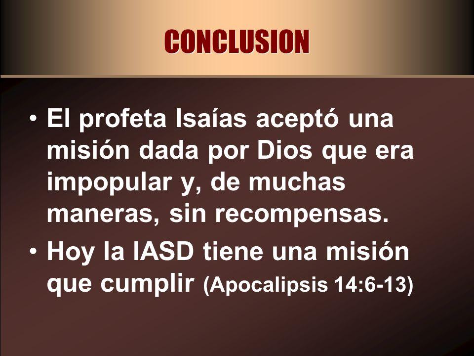 CONCLUSION El profeta Isaías aceptó una misión dada por Dios que era impopular y, de muchas maneras, sin recompensas.