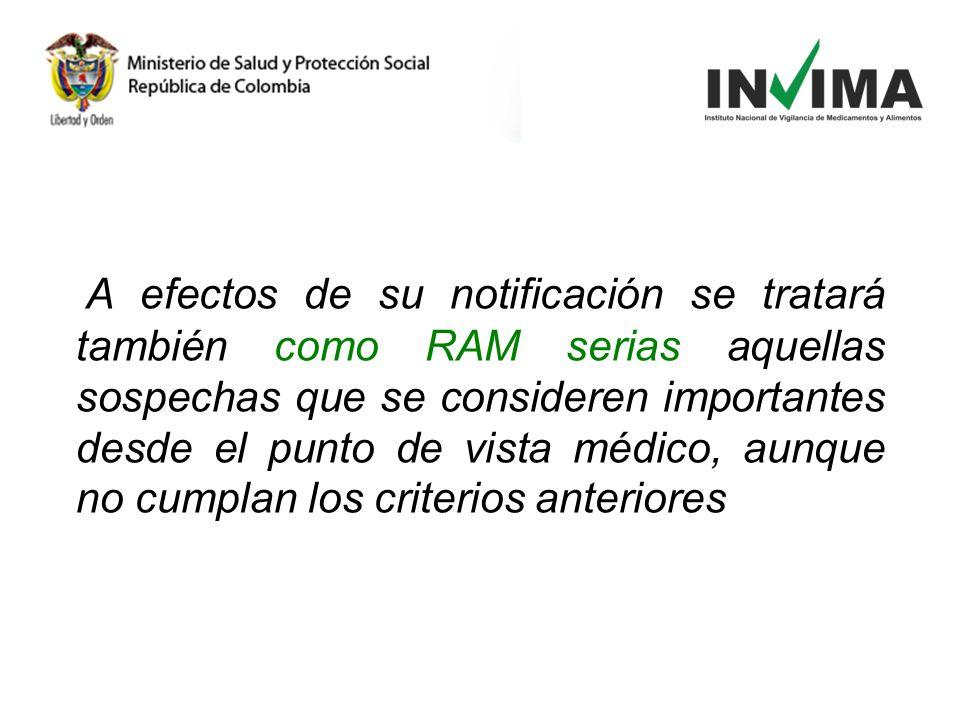 A efectos de su notificación se tratará también como RAM serias aquellas sospechas que se consideren importantes desde el punto de vista médico, aunque no cumplan los criterios anteriores