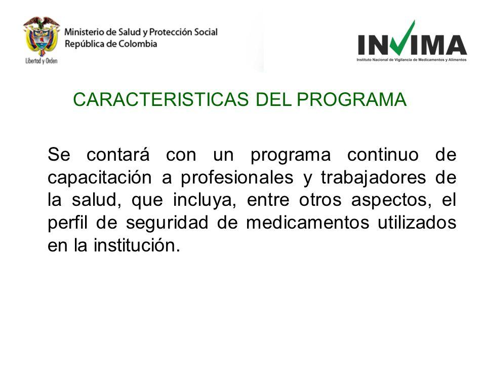CARACTERISTICAS DEL PROGRAMA Se contará con un programa continuo de capacitación a profesionales y trabajadores de la salud, que incluya, entre otros aspectos, el perfil de seguridad de medicamentos utilizados en la institución.