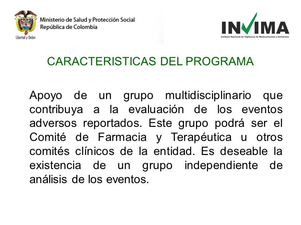 CARACTERISTICAS DEL PROGRAMA Apoyo de un grupo multidisciplinario que contribuya a la evaluación de los eventos adversos reportados.