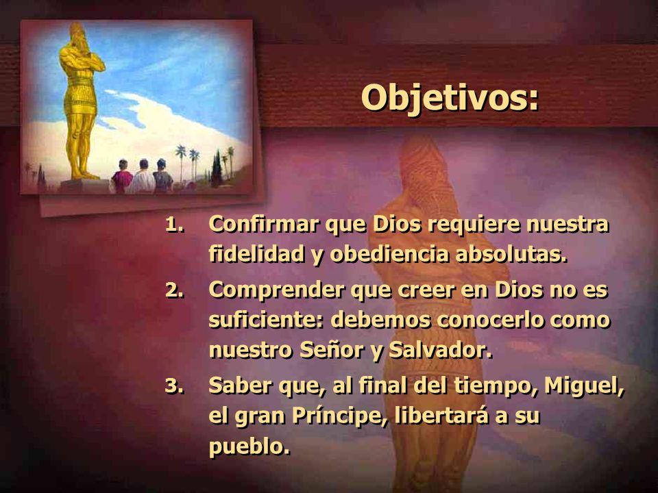 Objetivos:Confirmar que Dios requiere nuestra fidelidad y obediencia absolutas.