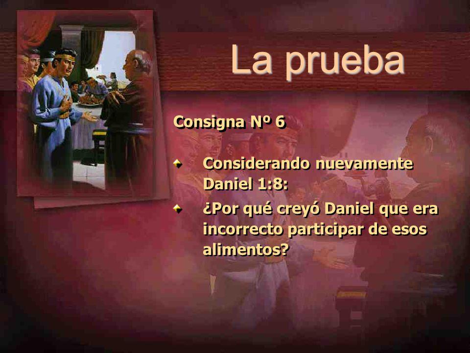 La prueba Consigna Nº 6 Considerando nuevamente Daniel 1:8: