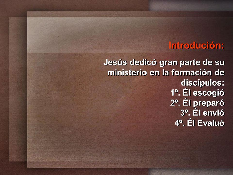 Introdución: Jesús dedicó gran parte de su ministerio en la formación de discípulos: 1º. Él escogió.