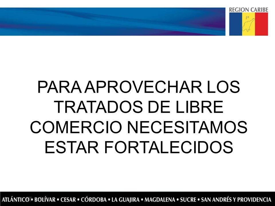 PARA APROVECHAR LOS TRATADOS DE LIBRE COMERCIO NECESITAMOS ESTAR FORTALECIDOS
