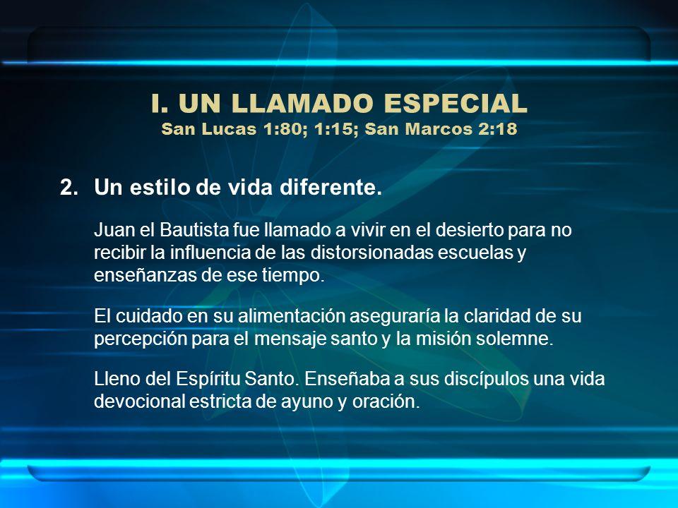 I. UN LLAMADO ESPECIAL San Lucas 1:80; 1:15; San Marcos 2:18