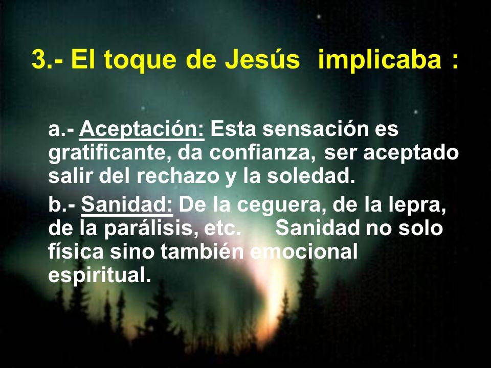 3.- El toque de Jesús implicaba :
