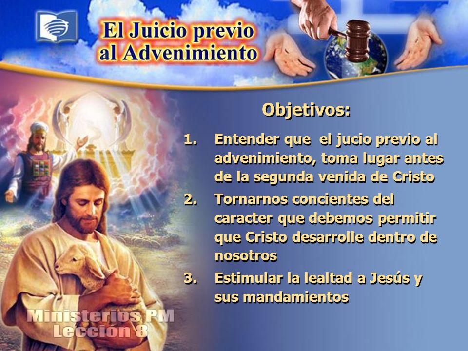 Objetivos: Entender que el jucio previo al advenimiento, toma lugar antes de la segunda venida de Cristo.