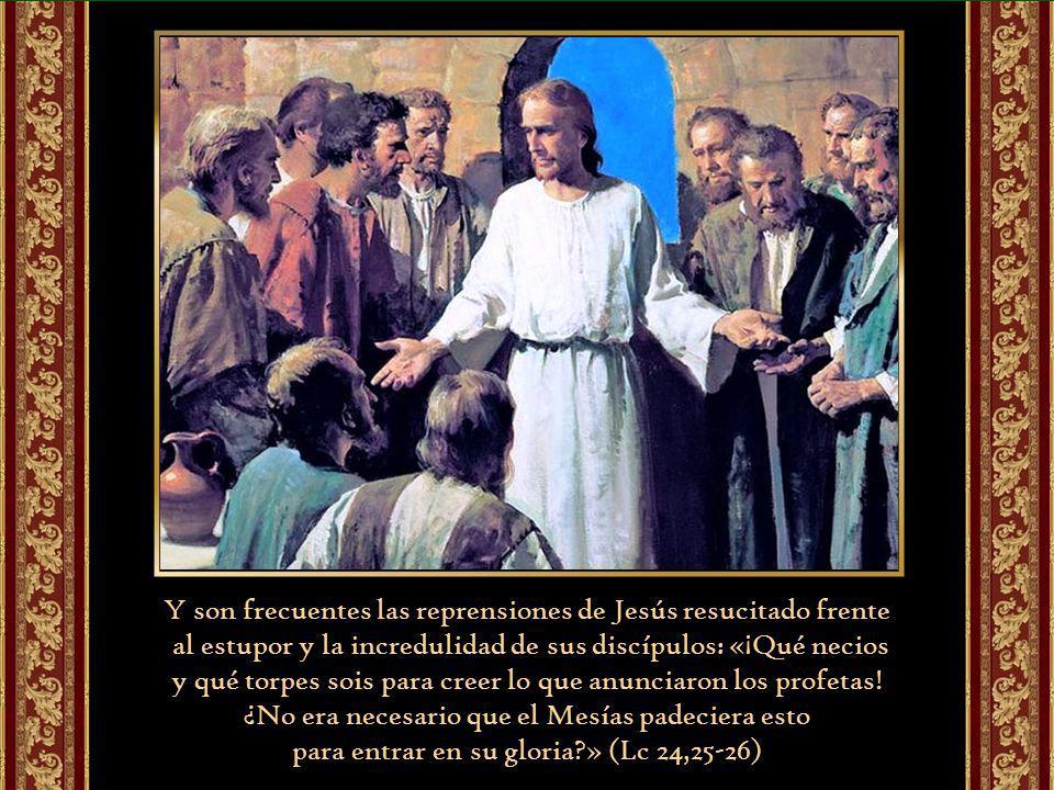 Y son frecuentes las reprensiones de Jesús resucitado frente