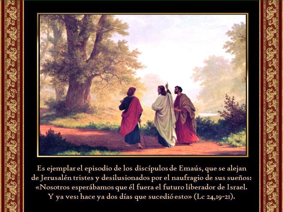 Es ejemplar el episodio de los discípulos de Emaús, que se alejan