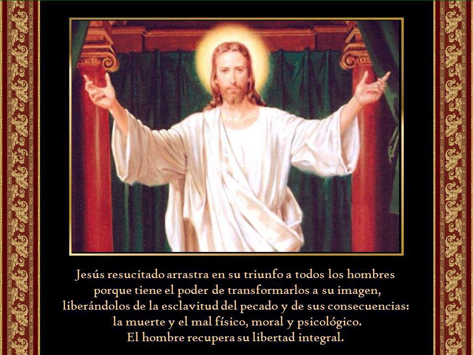 Jesús resucitado arrastra en su triunfo a todos los hombres