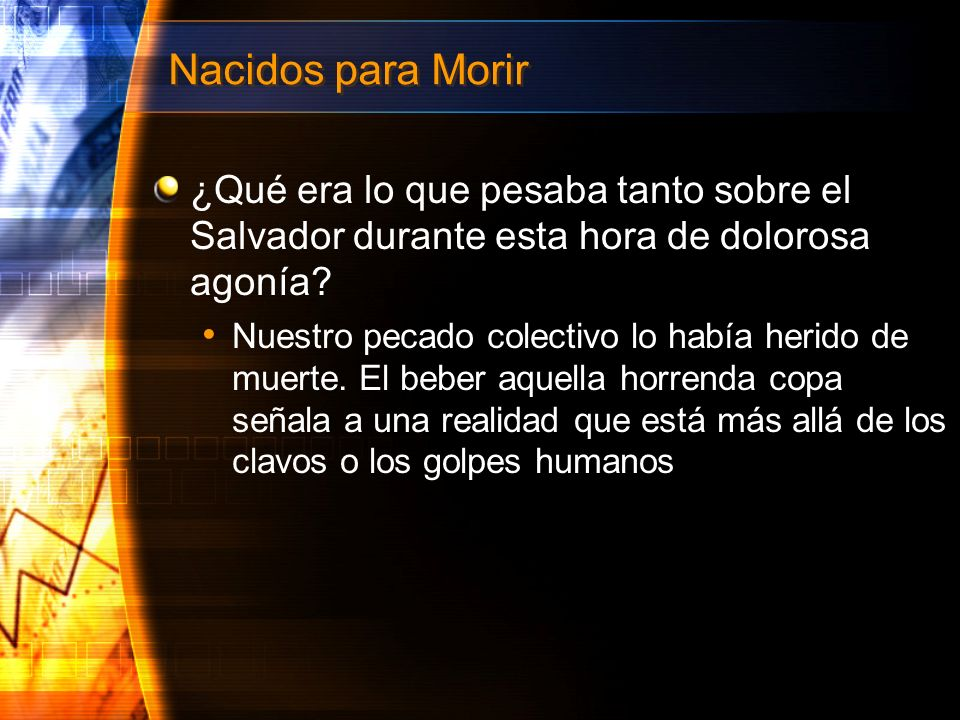 Nacidos para Morir ¿Qué era lo que pesaba tanto sobre el Salvador durante esta hora de dolorosa agonía