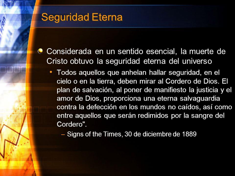 Seguridad Eterna Considerada en un sentido esencial, la muerte de Cristo obtuvo la seguridad eterna del universo.