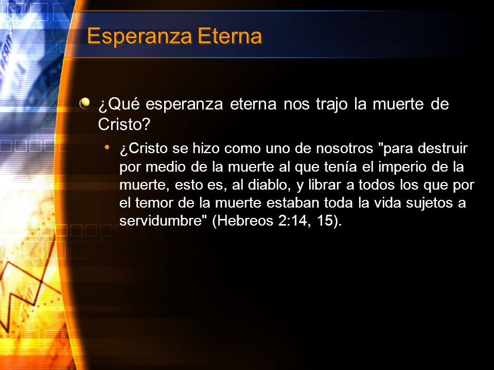 Esperanza Eterna ¿Qué esperanza eterna nos trajo la muerte de Cristo