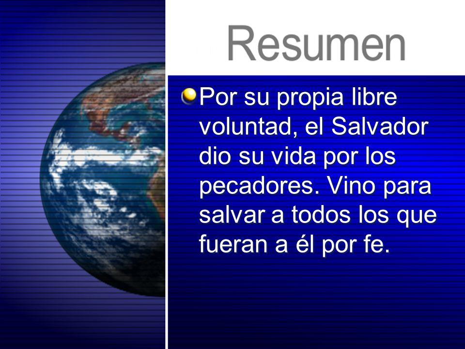 Por su propia libre voluntad, el Salvador dio su vida por los pecadores.