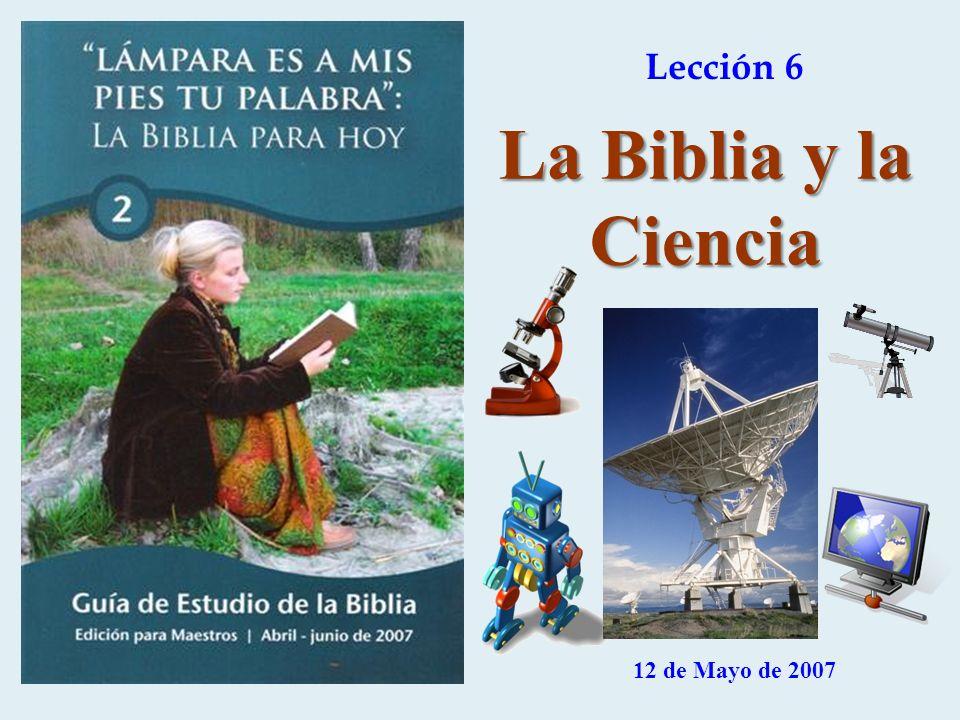 Lección 6 La Biblia y la Ciencia 12 de Mayo de 2007