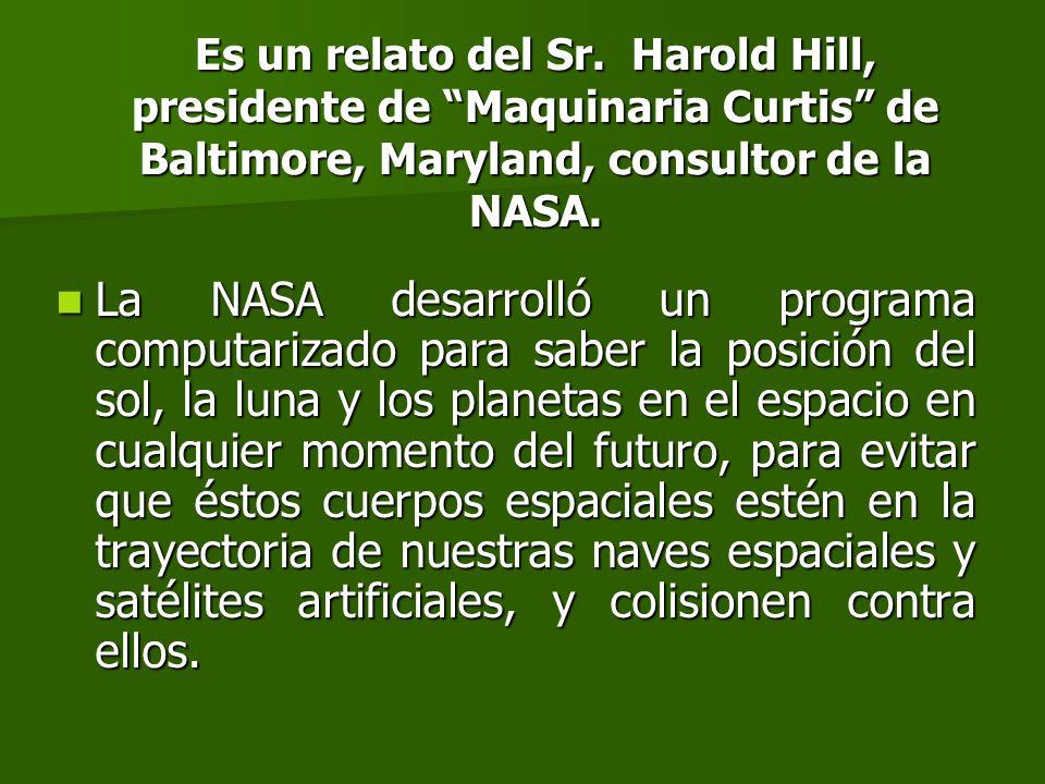 Es un relato del Sr. Harold Hill, presidente de Maquinaria Curtis de Baltimore, Maryland, consultor de la NASA.