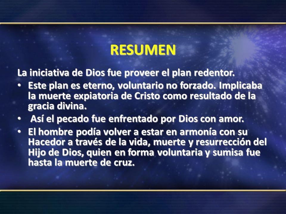 RESUMEN La iniciativa de Dios fue proveer el plan redentor.