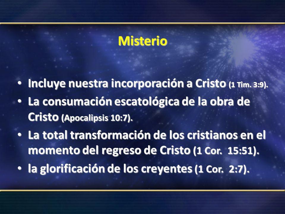 Misterio Incluye nuestra incorporación a Cristo (1 Tim. 3:9).