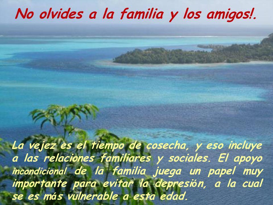 No olvides a la familia y los amigos!.