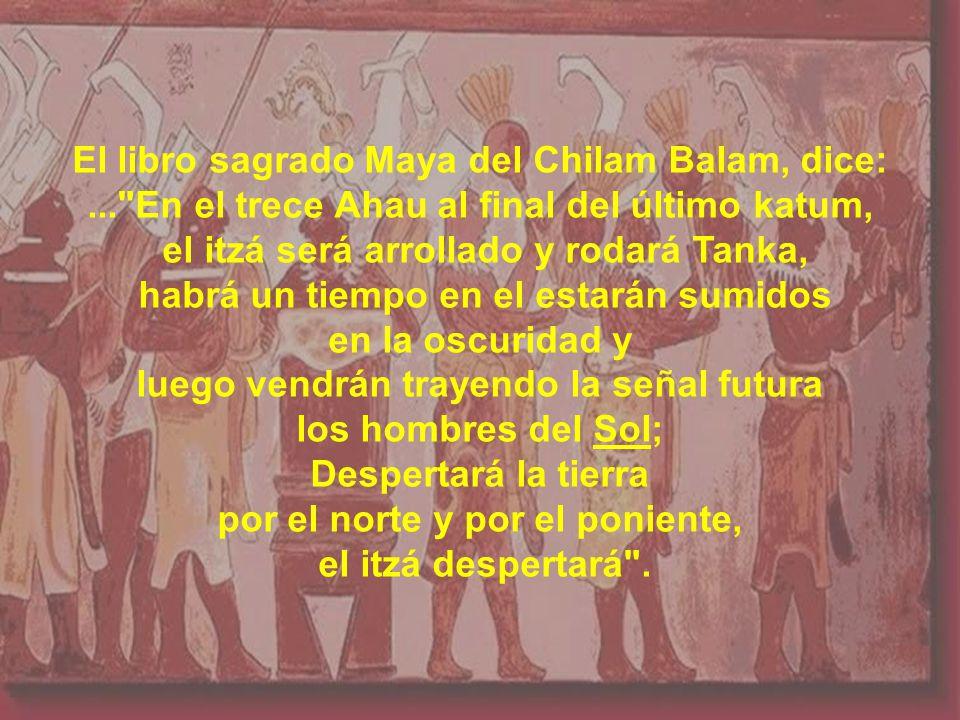 El libro sagrado Maya del Chilam Balam, dice: