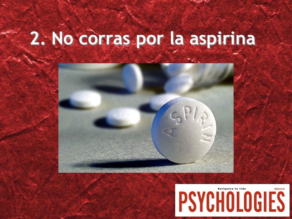 2. No corras por la aspirina