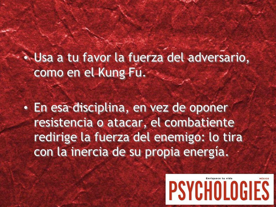 Usa a tu favor la fuerza del adversario, como en el Kung Fu.