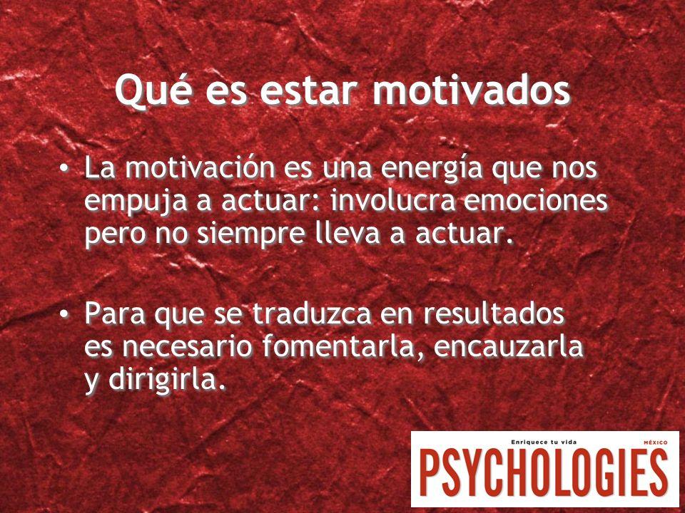 Qué es estar motivadosLa motivación es una energía que nos empuja a actuar: involucra emociones pero no siempre lleva a actuar.