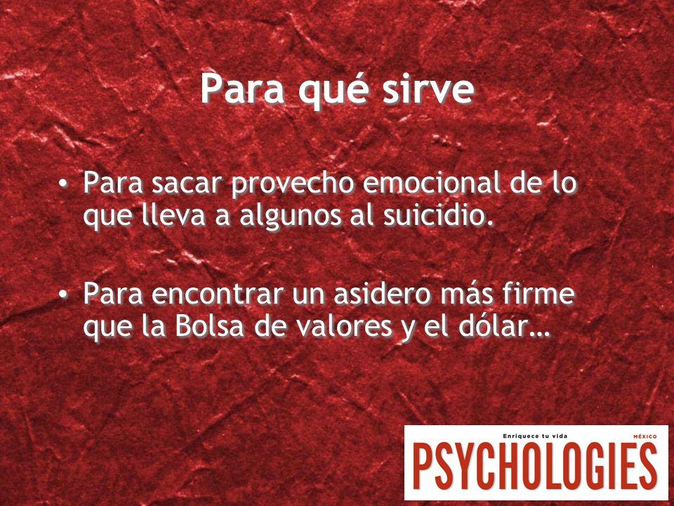 Para qué sirvePara sacar provecho emocional de lo que lleva a algunos al suicidio.