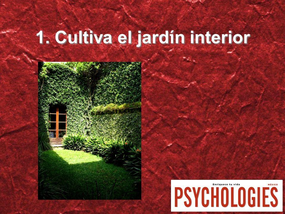 1. Cultiva el jardín interior