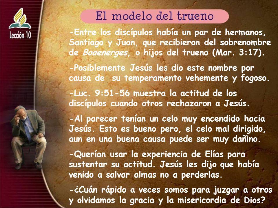 -Entre los discípulos había un par de hermanos, Santiago y Juan, que recibieron del sobrenombre de Boaenerges, o hijos del trueno (Mar. 3:17).