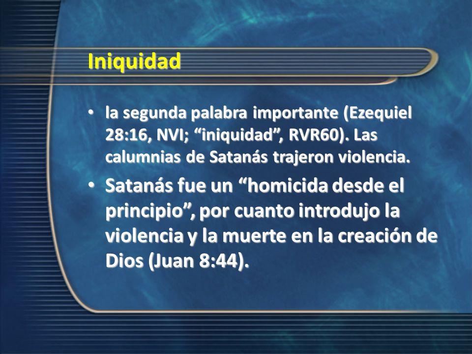 Iniquidad la segunda palabra importante (Ezequiel 28:16, NVI; iniquidad , RVR60). Las calumnias de Satanás trajeron violencia.