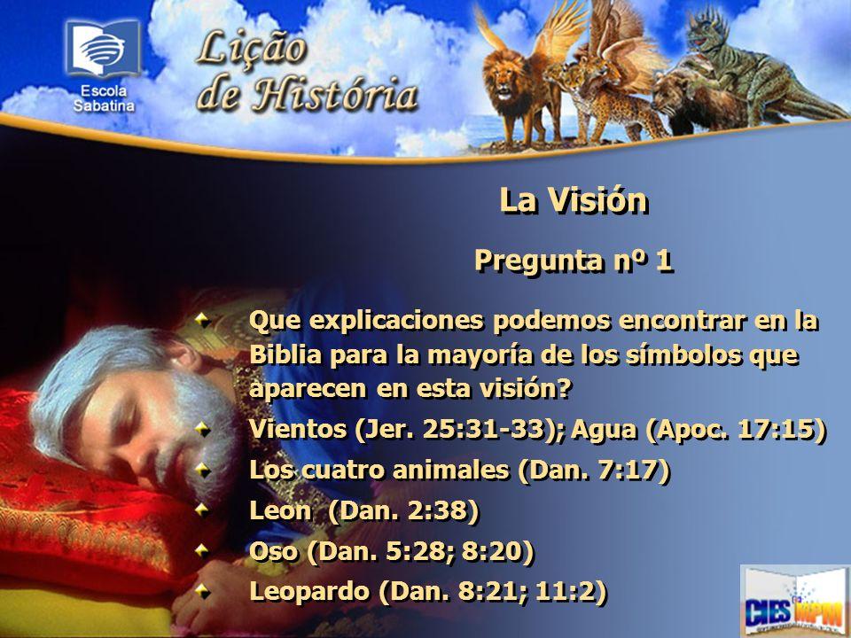 La Visión Pregunta nº 1. Que explicaciones podemos encontrar en la Biblia para la mayoría de los símbolos que aparecen en esta visión