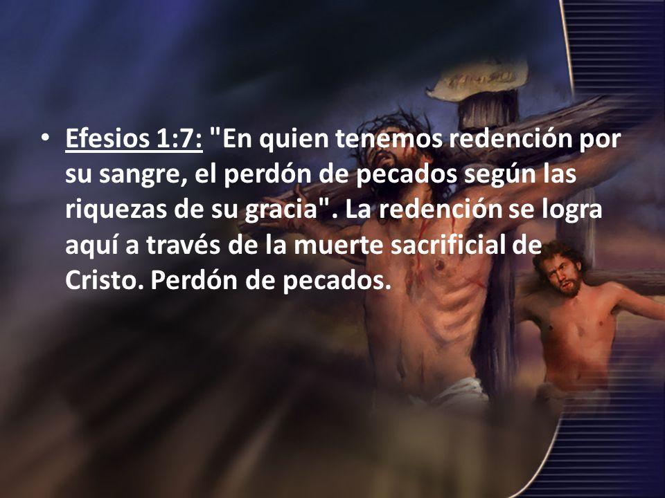 Efesios 1:7: En quien tenemos redención por su sangre, el perdón de pecados según las riquezas de su gracia .