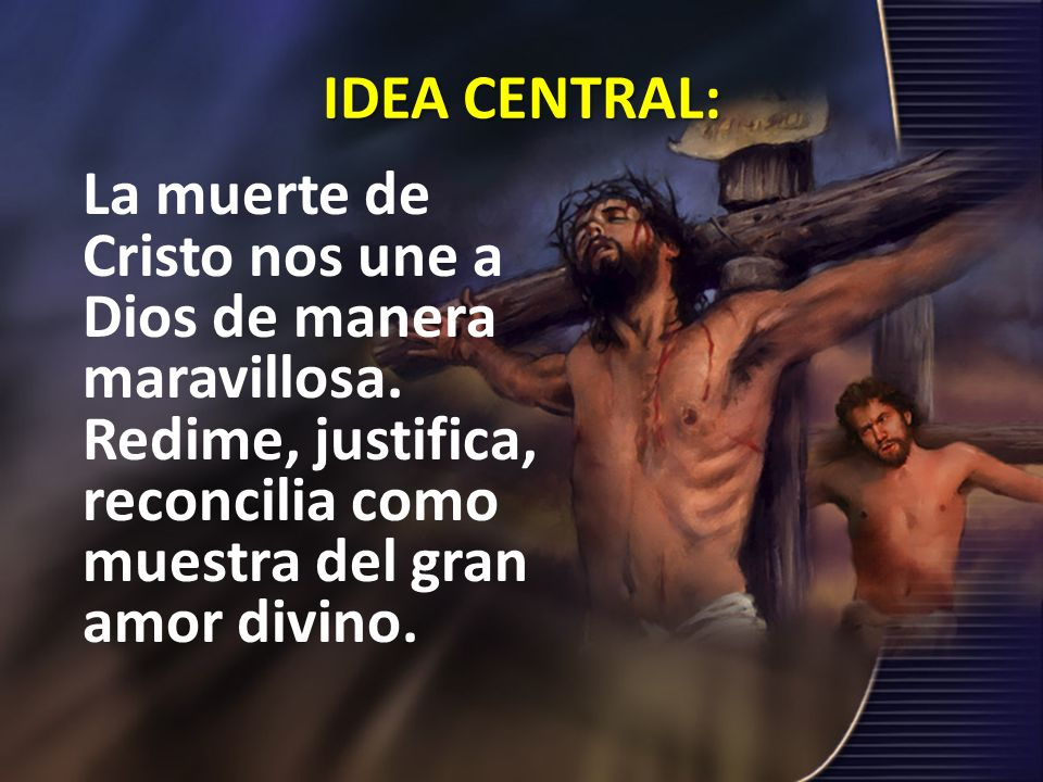 IDEA CENTRAL: La muerte de Cristo nos une a Dios de manera maravillosa.