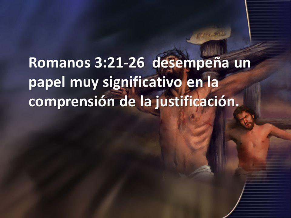 Romanos 3:21-26 desempeña un papel muy significativo en la comprensión de la justificación.