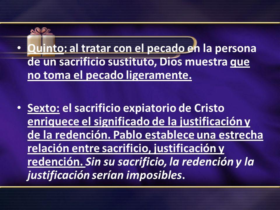 Quinto: al tratar con el pecado en la persona de un sacrificio sustituto, Dios muestra que no toma el pecado ligeramente.