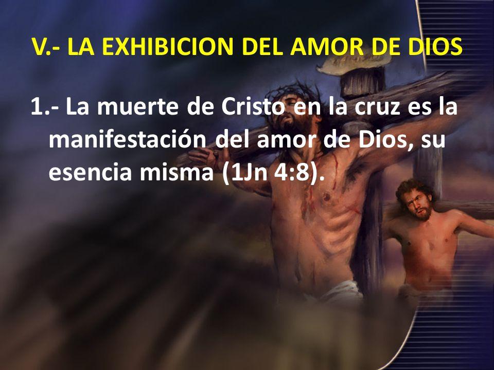 V.- LA EXHIBICION DEL AMOR DE DIOS