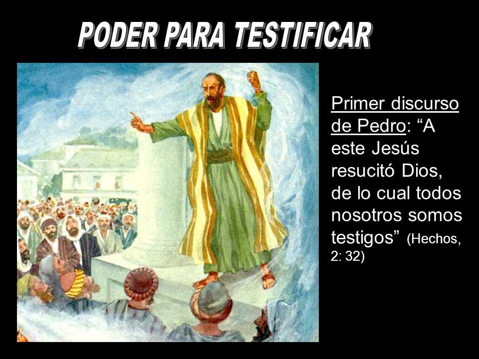 PODER PARA TESTIFICAR Primer discurso de Pedro: A este Jesús resucitó Dios, de lo cual todos nosotros somos testigos (Hechos, 2: 32)