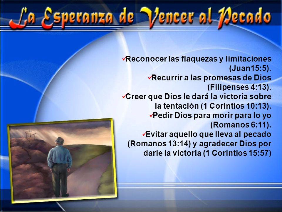 Reconocer las flaquezas y limitaciones (Juan15:5).